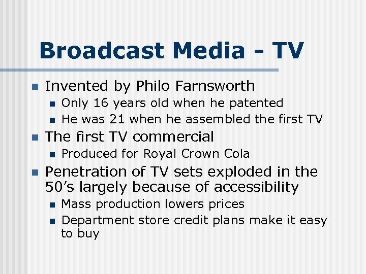 Broadcast Media - TV n Invented by Philo Farnsworth n n n The first