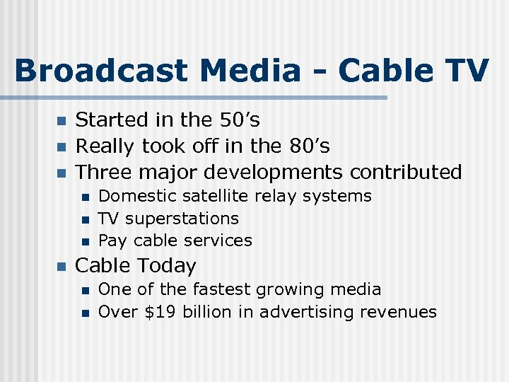 Broadcast Media - Cable TV n n n Started in the 50's Really took