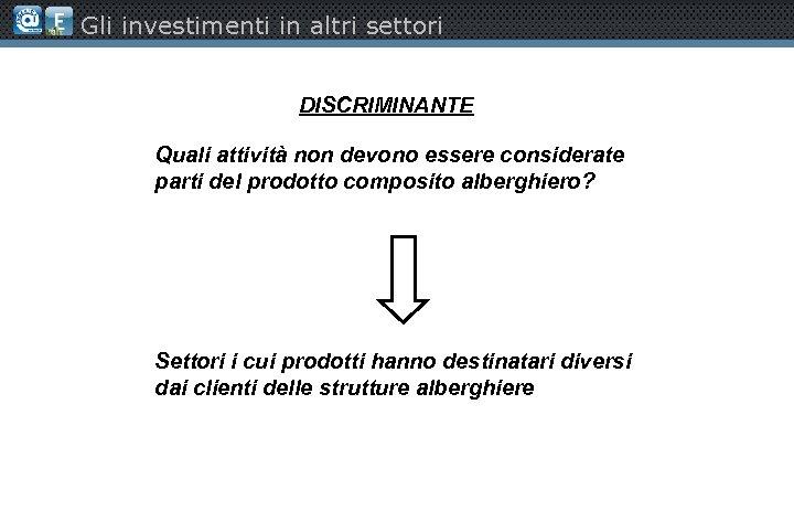 Gli investimenti in altri settori DISCRIMINANTE Quali attività non devono essere considerate parti del