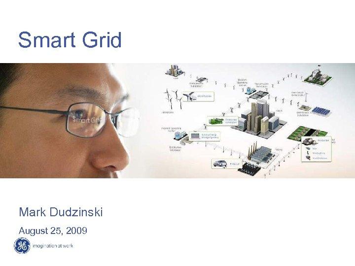 Smart Grid Mark Dudzinski August 25, 2009