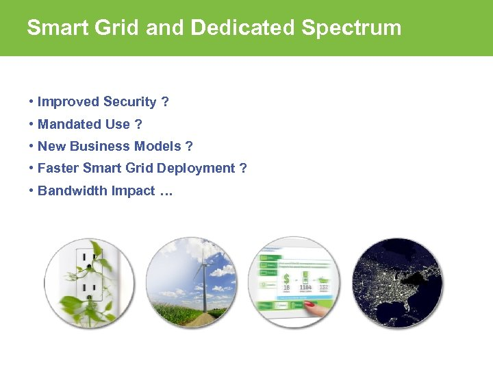 Smart Grid and Dedicated Spectrum • Improved Security ? • Mandated Use ? •