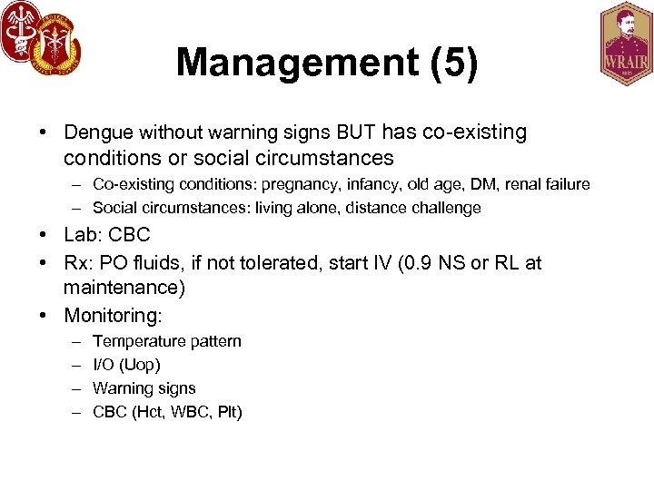 Management (5) • Dengue without warning signs BUT has co-existing conditions or social circumstances
