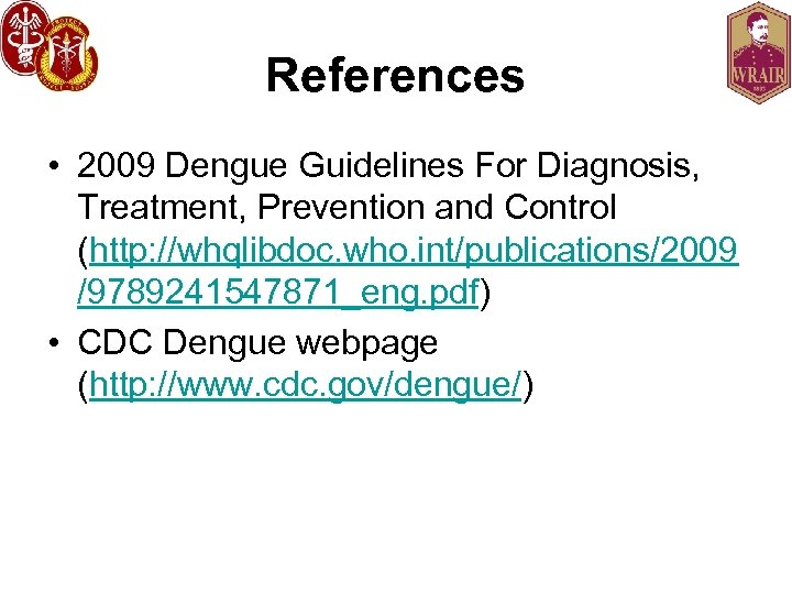 References • 2009 Dengue Guidelines For Diagnosis, Treatment, Prevention and Control (http: //whqlibdoc. who.