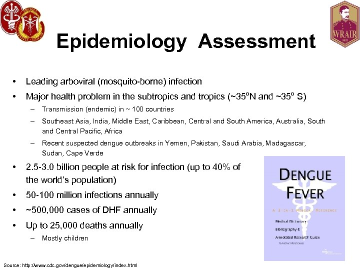Epidemiology Assessment • Leading arboviral (mosquito-borne) infection • Major health problem in the subtropics
