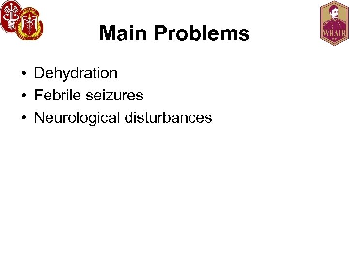 Main Problems • Dehydration • Febrile seizures • Neurological disturbances