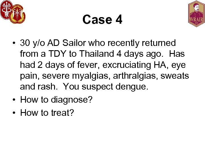 Case 4 • 30 y/o AD Sailor who recently returned from a TDY to