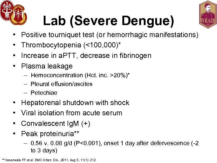 Lab (Severe Dengue) • • Positive tourniquet test (or hemorrhagic manifestations) Thrombocytopenia (<100, 000)*