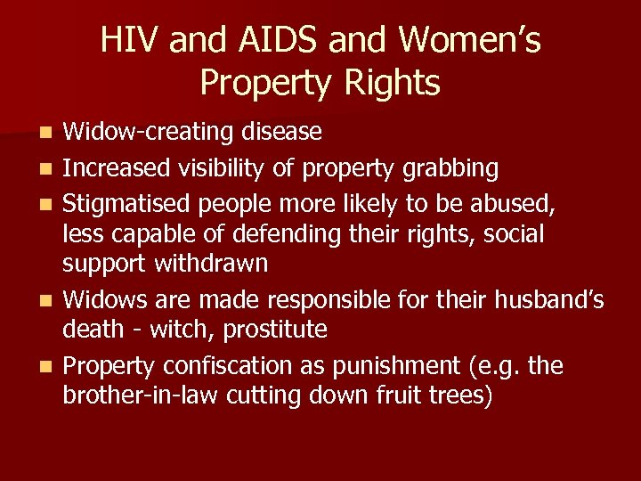 HIV and AIDS and Women's Property Rights n n n Widow-creating disease Increased visibility