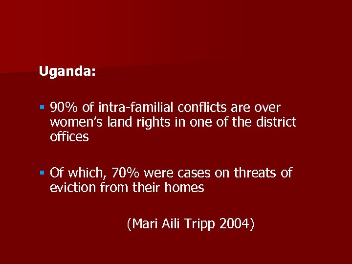 Uganda: § 90% of intra-familial conflicts are over women's land rights in one of