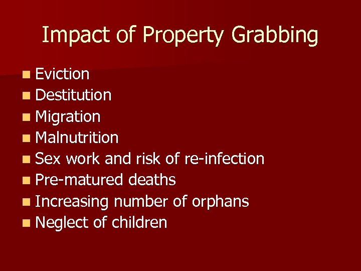 Impact of Property Grabbing n Eviction n Destitution n Migration n Malnutrition n Sex