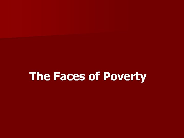 The Faces of Poverty