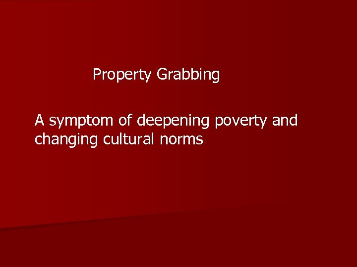 Property Grabbing A symptom of deepening poverty and changing cultural norms