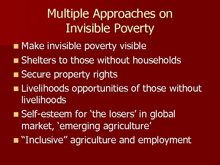 Multiple Approaches on Invisible Poverty n Make invisible poverty visible n Shelters to those