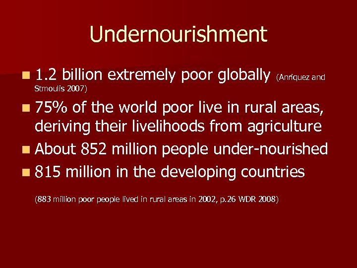 Undernourishment n 1. 2 billion extremely poor globally (Anriquez and Stmoulis 2007) n 75%