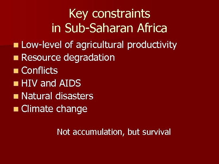 Key constraints in Sub-Saharan Africa n Low-level of agricultural productivity n Resource degradation n