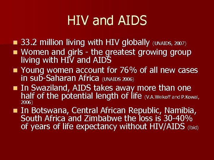 HIV and AIDS 33. 2 million living with HIV globally (UNAIDS, 2007) Women and