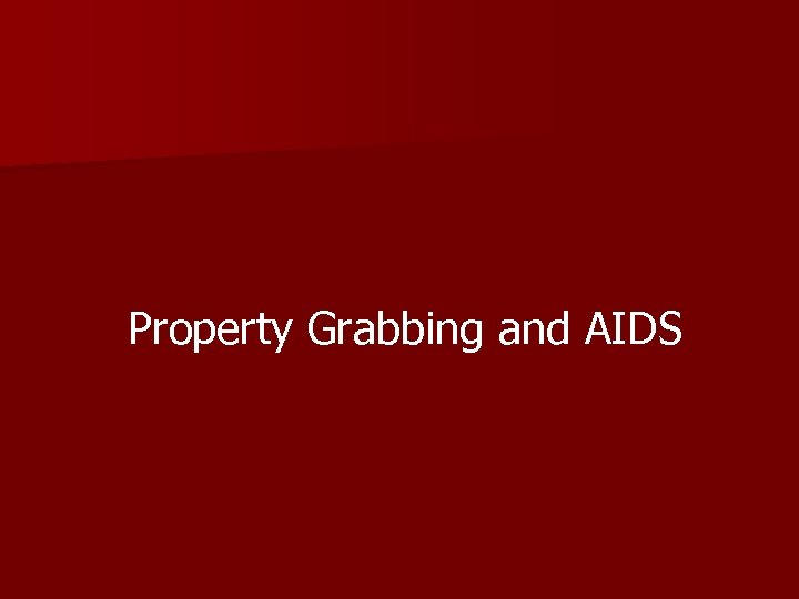 Property Grabbing and AIDS