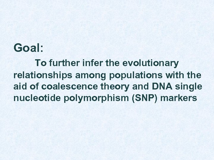 Goal: To further infer the evolutionary relationships among populations with the aid of coalescence