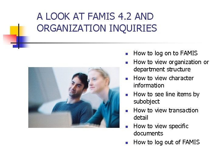A LOOK AT FAMIS 4. 2 AND ORGANIZATION INQUIRIES n n n n How