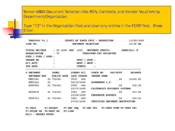 "Screen 6860 -Document Selection-lists PO's, Contracts, and Vendor Vouchers by Department/Organization. Type "" 73"""