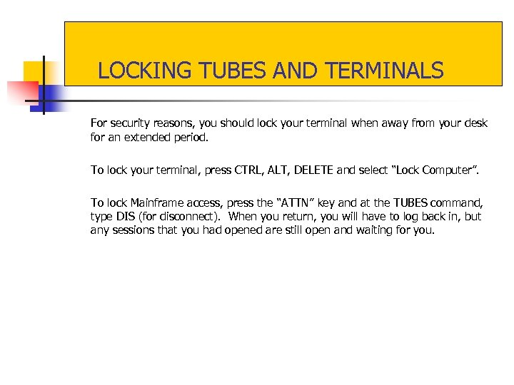 LOCKING TUBES AND TERMINALS For security reasons, you should lock your terminal when away