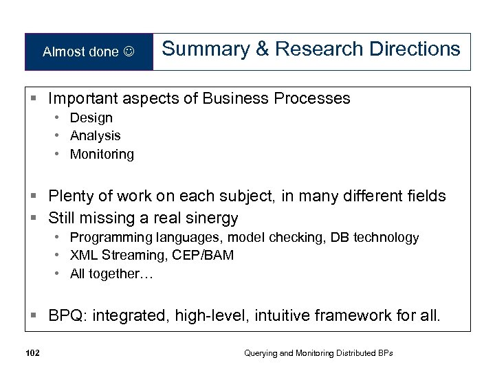 Almost done Summary & Research Directions § Important aspects of Business Processes • Design
