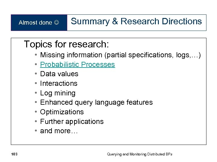 Almost done Summary & Research Directions Topics for research: • • • 103 Missing