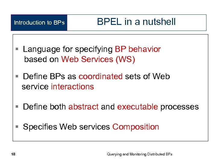 Introduction to BPs BPEL in a nutshell § Language for specifying BP behavior based