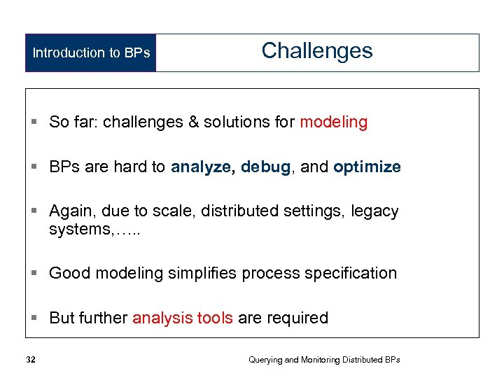Introduction to BPs Challenges § So far: challenges & solutions for modeling § BPs