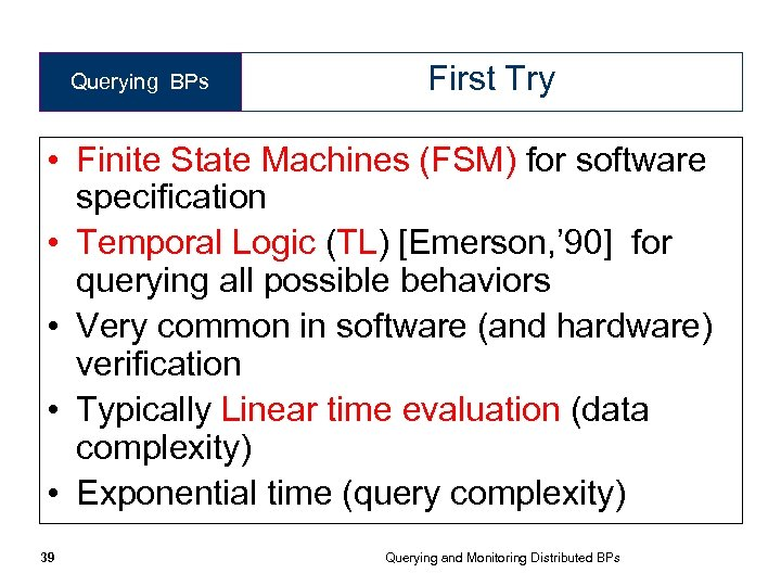 Querying BPs First Try • Finite State Machines (FSM) for software specification • Temporal
