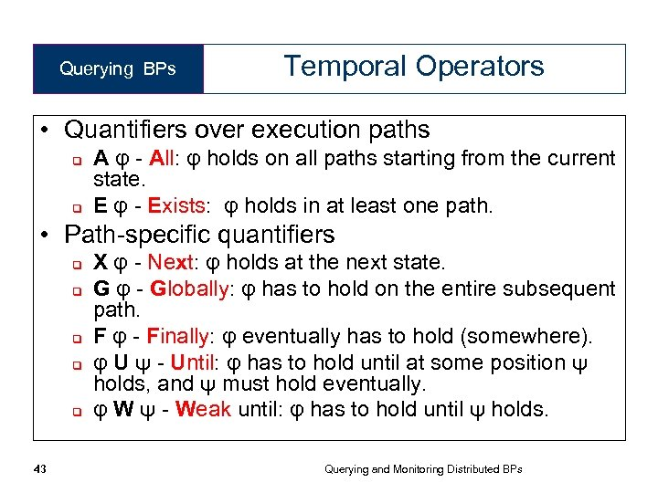 Querying BPs Temporal Operators • Quantifiers over execution paths q q A φ -