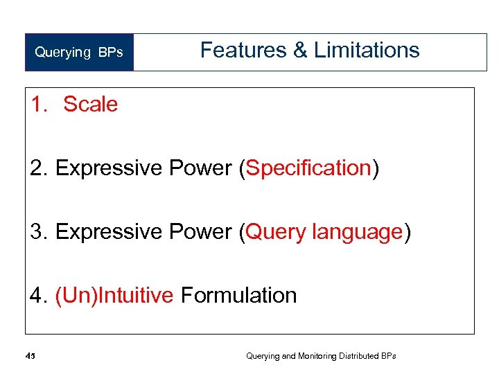 Querying BPs Features & Limitations 1. Scale 2. Expressive Power (Specification) 3. Expressive Power