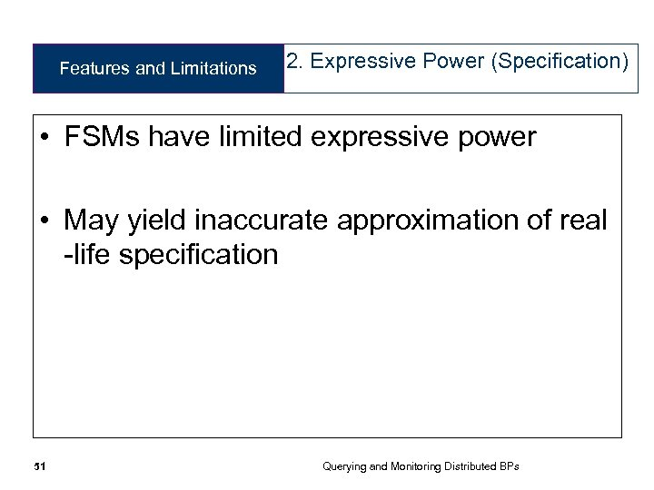 Features and Limitations 2. Expressive Power (Specification) • FSMs have limited expressive power •