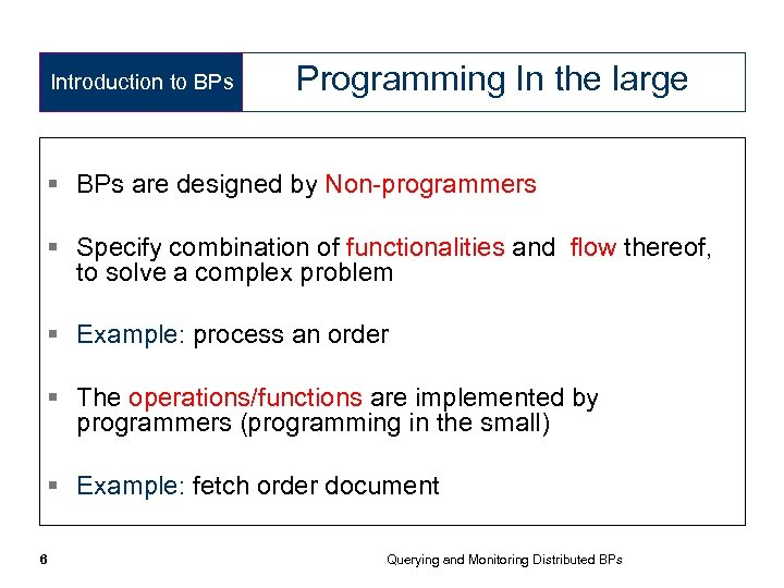 Introduction to BPs Programming In the large § BPs are designed by Non-programmers §