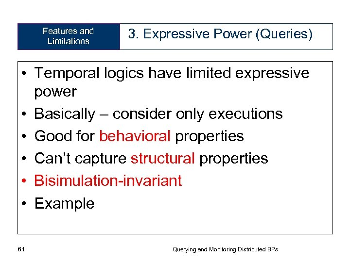 Features and Limitations 3. Expressive Power (Queries) • Temporal logics have limited expressive power