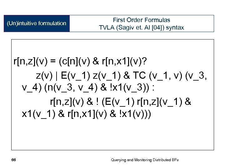 (Un)intuitive formulation First Order Formulas TVLA (Sagiv et. Al [04]) syntax r[n, z](v) =