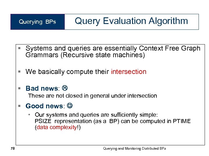 Querying BPs Query Evaluation Algorithm § Systems and queries are essentially Context Free Graph
