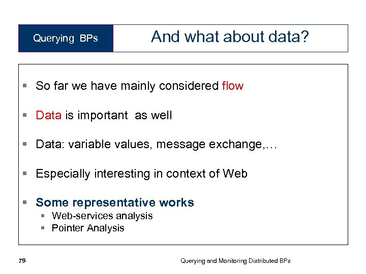 Querying BPs And what about data? § So far we have mainly considered flow