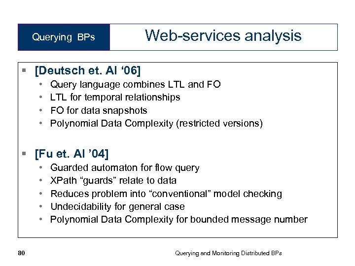 Querying BPs Web-services analysis § [Deutsch et. Al ' 06] • • Query language