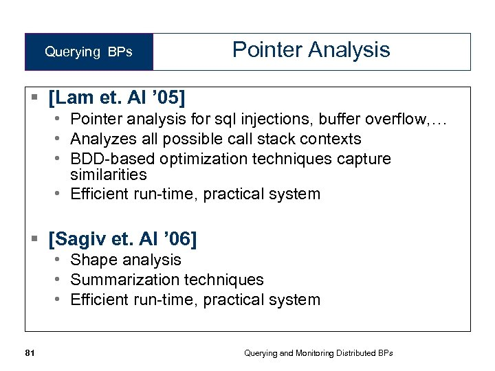 Querying BPs Pointer Analysis § [Lam et. Al ' 05] • Pointer analysis for