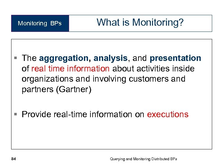 Monitoring BPs What is Monitoring? § The aggregation, analysis, and presentation of real time