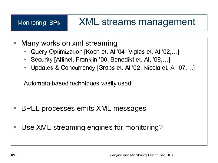 Monitoring BPs XML streams management § Many works on xml streaming • Query Optimization