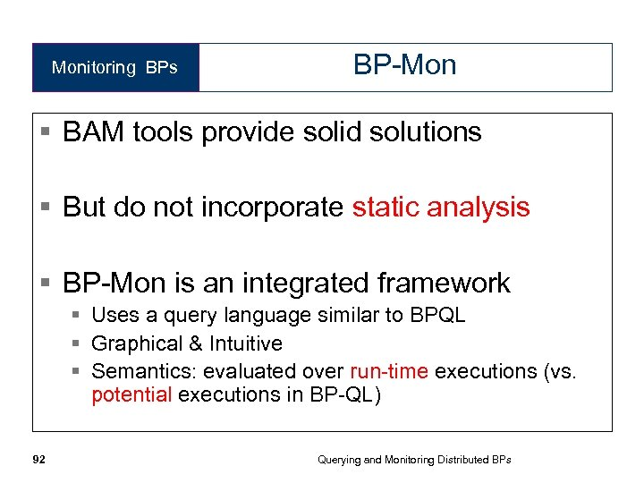 Monitoring BPs BP-Mon § BAM tools provide solid solutions § But do not incorporate