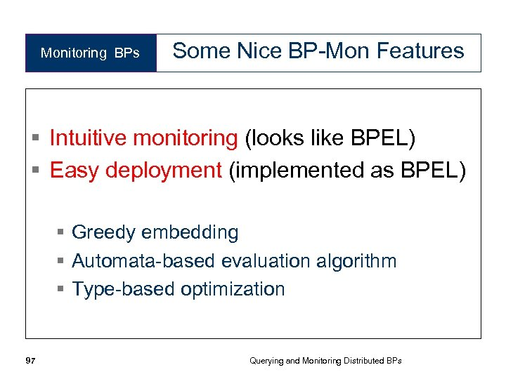 Monitoring BPs Some Nice BP-Mon Features § Intuitive monitoring (looks like BPEL) § Easy