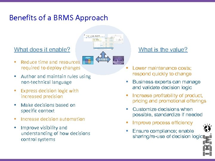 Benefits of a BRMS Approach What does it enable? • Reduce time and resources