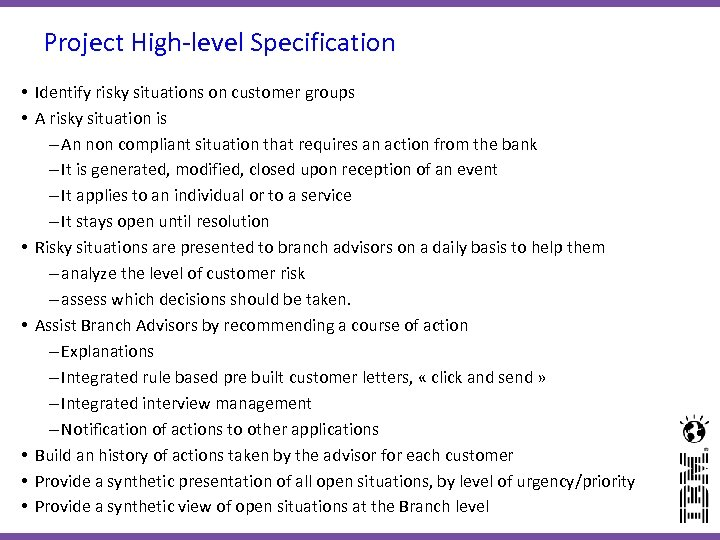 Project High-level Specification • Identify risky situations on customer groups • A risky situation