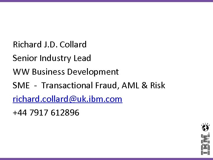 Richard J. D. Collard Senior Industry Lead WW Business Development SME - Transactional Fraud,