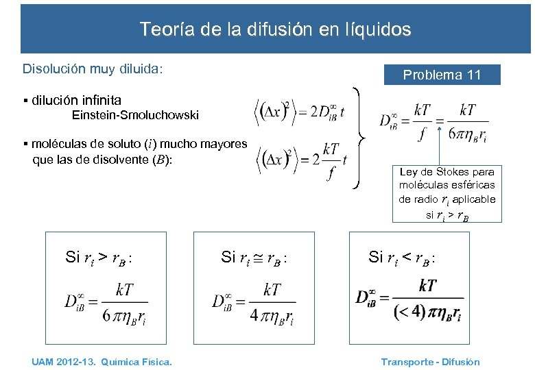 Teoría de la difusión en líquidos Disolución muy diluida: Problema 11 § dilución infinita