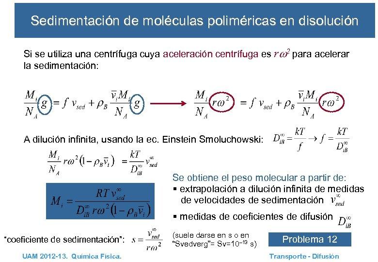Sedimentación de moléculas poliméricas en disolución Si se utiliza una centrífuga cuya aceleración centrífuga