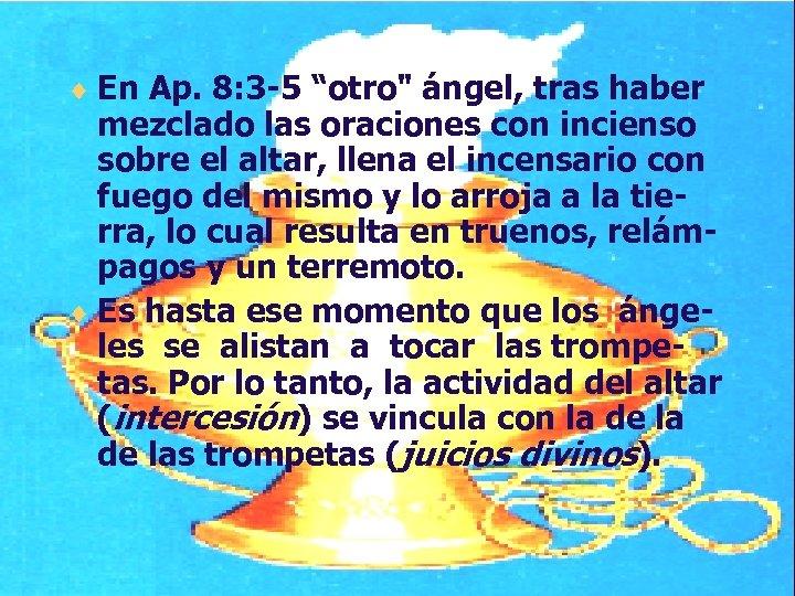 """¨ En Ap. 8: 3 -5 """"otro"""